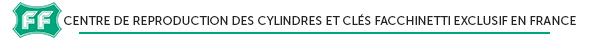 Centre de reproduction cylindres et clés Faccinetti exclusif en France